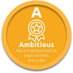 Ambitious - we're determined to improve lives every day